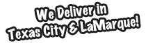 We Deliver in Texas City and LaMarque